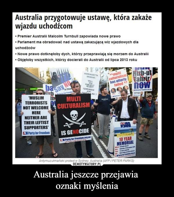 Australia jeszcze przejawia oznaki myślenia –