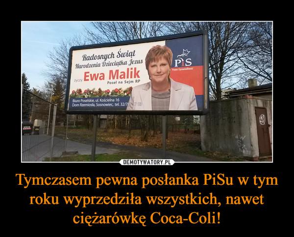 Tymczasem pewna posłanka PiSu w tym roku wyprzedziła wszystkich, nawet ciężarówkę Coca-Coli! –  Radosnych ŚwiątNarodzenia Dzieciątka JezusEwa Malik