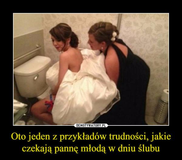 Oto jeden z przykładów trudności, jakie czekają pannę młodą w dniu ślubu –