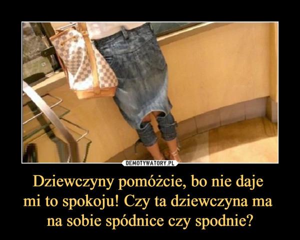 Dziewczyny pomóżcie, bo nie daje mi to spokoju! Czy ta dziewczyna ma na sobie spódnice czy spodnie? –