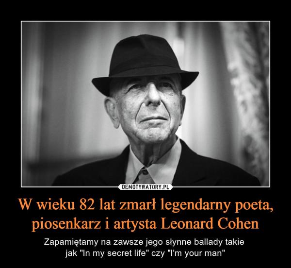 """W wieku 82 lat zmarł legendarny poeta, piosenkarz i artysta Leonard Cohen – Zapamiętamy na zawsze jego słynne ballady takie jak """"In my secret life"""" czy """"I'm your man"""""""