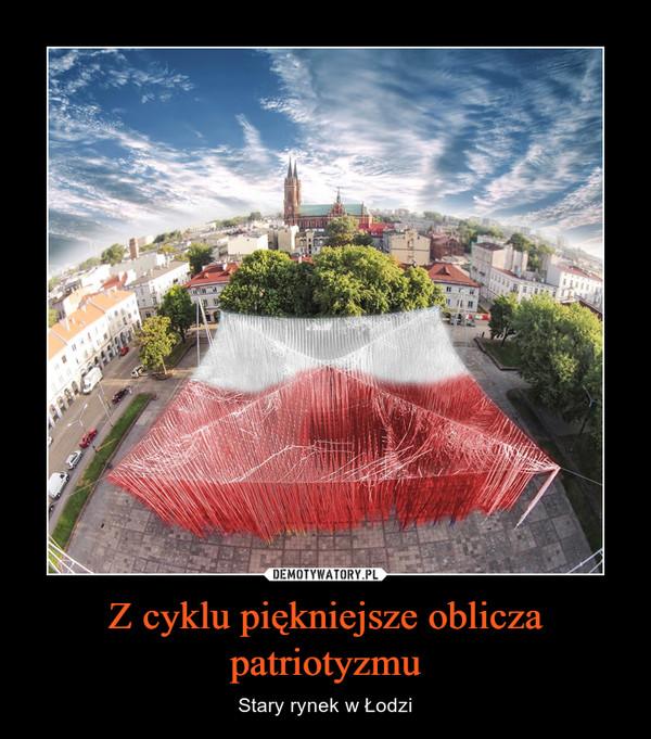 Z cyklu piękniejsze oblicza patriotyzmu – Stary rynek w Łodzi