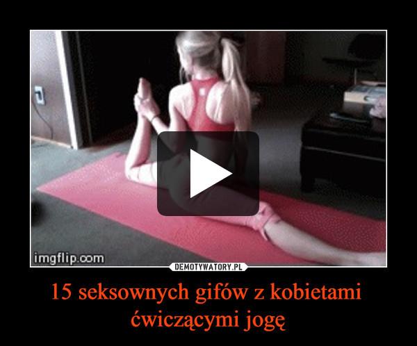 15 seksownych gifów z kobietami ćwiczącymi jogę –