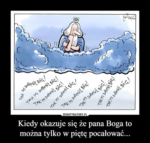 Kiedy okazuje się że pana Boga to można tylko w piętę pocałować...