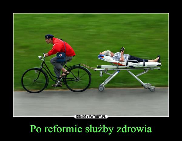 Po reformie służby zdrowia –