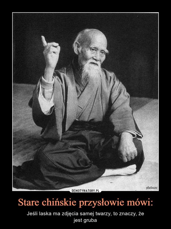 Stare chińskie przysłowie mówi: – Jeśli laska ma zdjęcia samej twarzy, to znaczy, żejest gruba