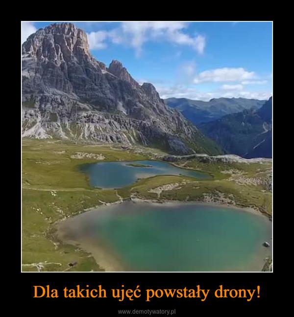 Dla takich ujęć powstały drony! –