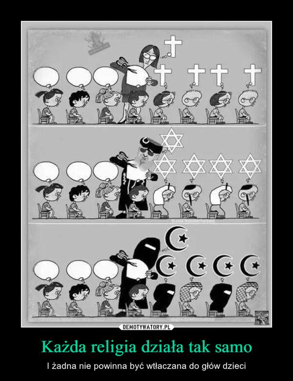 Każda religia działa tak samo – I żadna nie powinna być wtłaczana do głów dzieci
