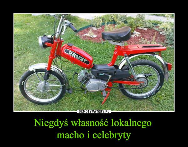 Niegdyś własność lokalnego macho i celebryty –