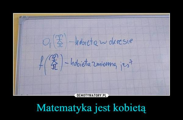Matematyka jest kobietą –