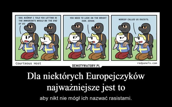 Dla niektórych Europejczyków najważniejsze jest to – aby nikt nie mógł ich nazwać rasistami.