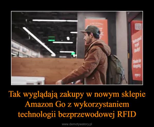 Tak wyglądają zakupy w nowym sklepie Amazon Go z wykorzystaniem technologii bezprzewodowej RFID –