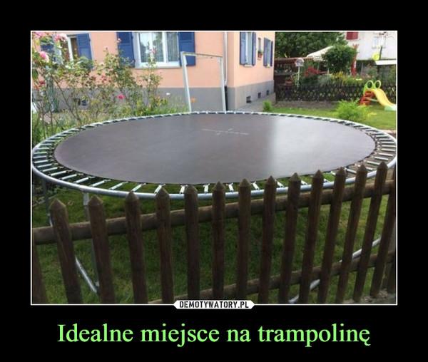 Idealne miejsce na trampolinę –