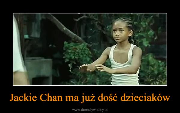 Jackie Chan ma już dość dzieciaków –