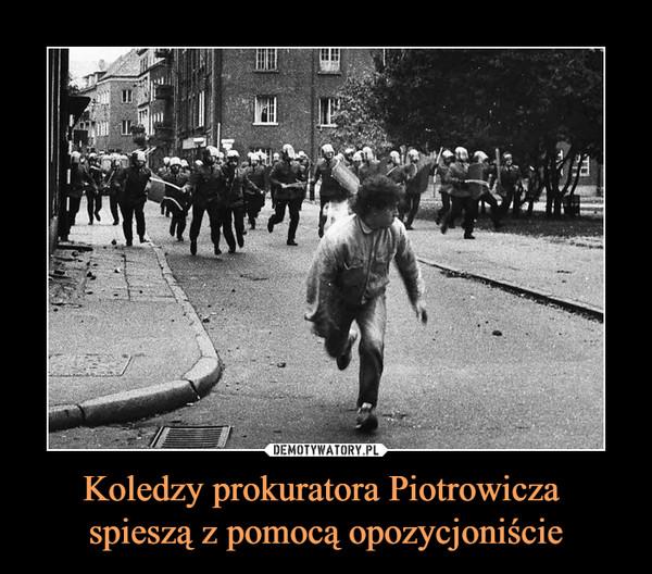 Koledzy prokuratora Piotrowicza spieszą z pomocą opozycjoniście –