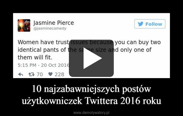 10 najzabawniejszych postów użytkowniczek Twittera 2016 roku –