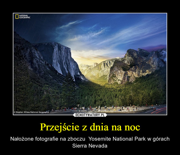 Przejście z dnia na noc – Nałożone fotografie na zboczu  Yosemite National Park w górach Sierra Nevada