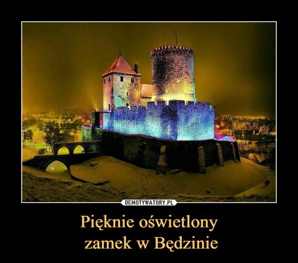 Pięknie oświetlony zamek w Będzinie –
