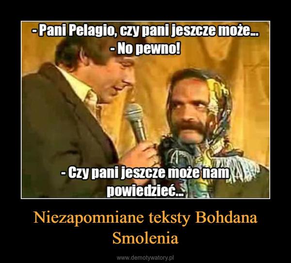 Niezapomniane teksty Bohdana Smolenia –