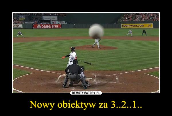Nowy obiektyw za 3..2..1.. –