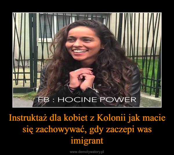 Instruktaż dla kobiet z Kolonii jak macie się zachowywać, gdy zaczepi was imigrant –