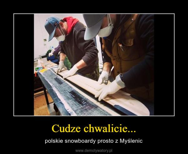 Cudze chwalicie... – polskie snowboardy prosto z Myślenic