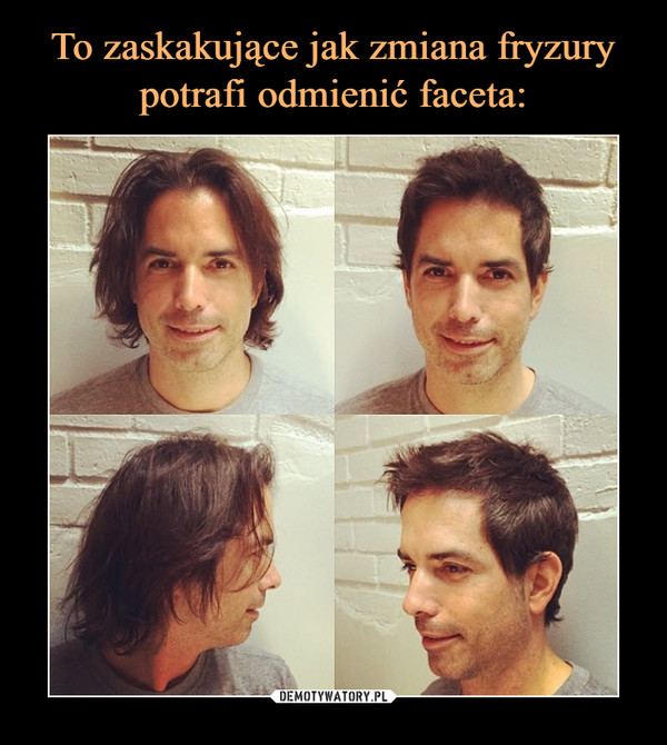 To Zaskakujące Jak Zmiana Fryzury Potrafi Odmienić Faceta