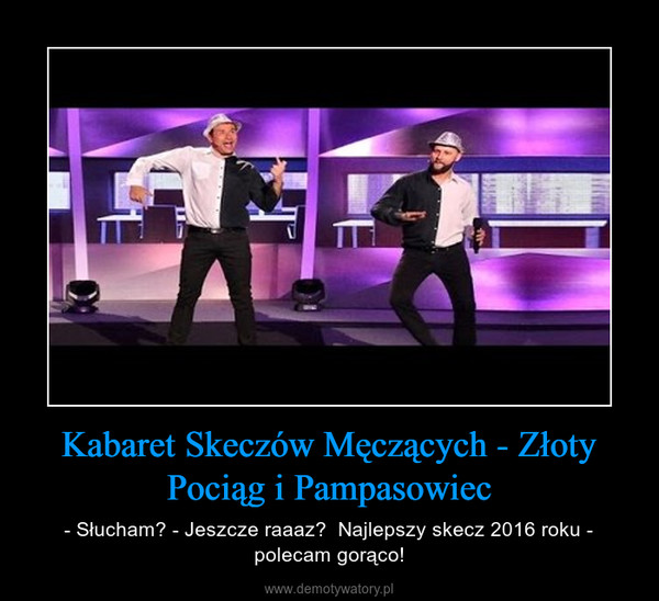 Kabaret Skeczów Męczących - Złoty Pociąg i Pampasowiec – - Słucham? - Jeszcze raaaz?  Najlepszy skecz 2016 roku - polecam gorąco!