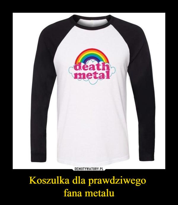 Koszulka dla prawdziwego fana metalu –  death metal