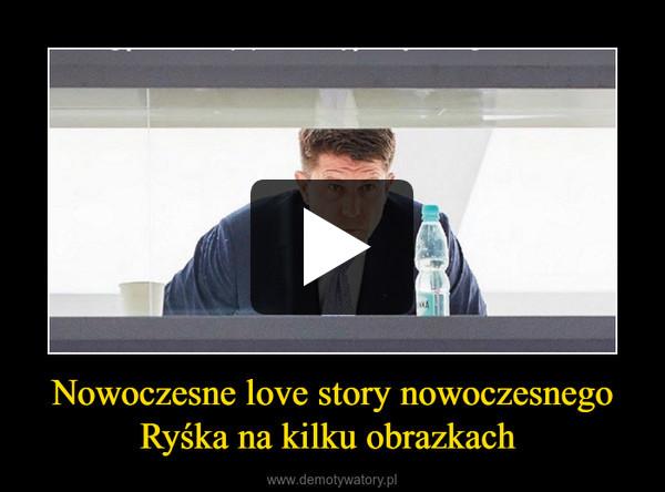 Nowoczesne love story nowoczesnego Ryśka na kilku obrazkach  –