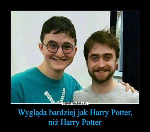 Wygląda bardziej jak Harry Potter,niż Harry Potter –