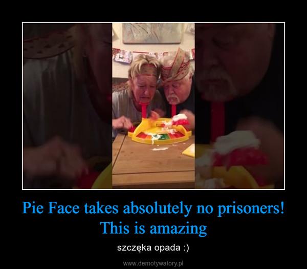 Pie Face takes absolutely no prisoners! This is amazing – szczęka opada :)