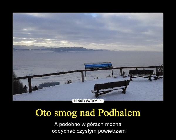 Oto smog nad Podhalem – A podobno w górach można oddychać czystym powietrzem