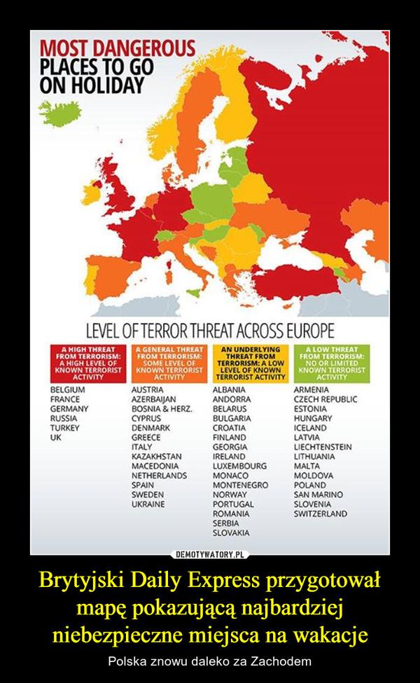 Brytyjski Daily Express przygotował mapę pokazującą najbardziej niebezpieczne miejsca na wakacje – Polska znowu daleko za Zachodem