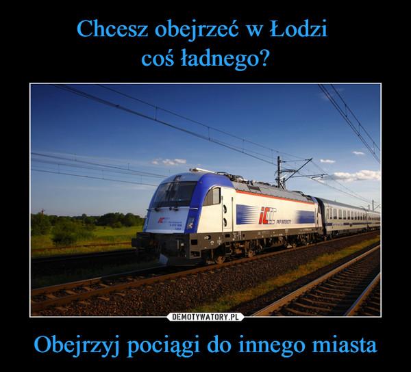 Obejrzyj pociągi do innego miasta –