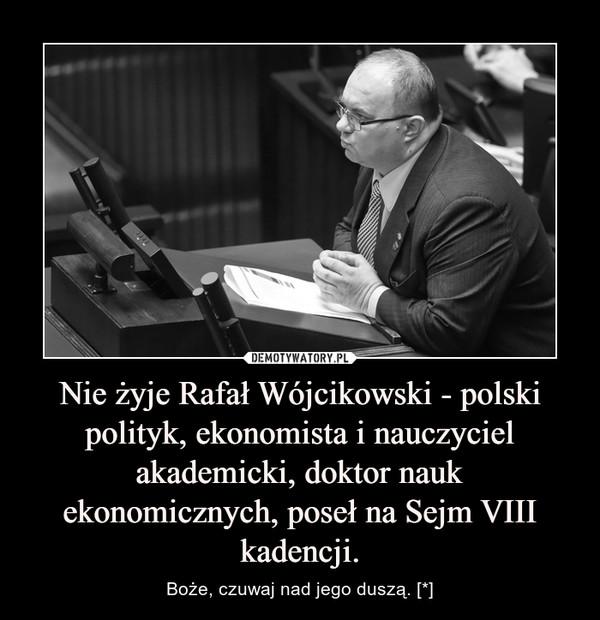 Nie żyje Rafał Wójcikowski - polski polityk, ekonomista i nauczyciel akademicki, doktor nauk ekonomicznych, poseł na Sejm VIII kadencji. – Boże, czuwaj nad jego duszą. [*]