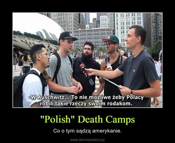 """""""Polish"""" Death Camps – Co o tym sądzą amerykanie."""