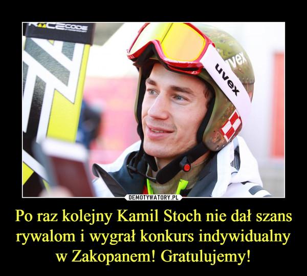 Po raz kolejny Kamil Stoch nie dał szans rywalom i wygrał konkurs indywidualny w Zakopanem! Gratulujemy! –