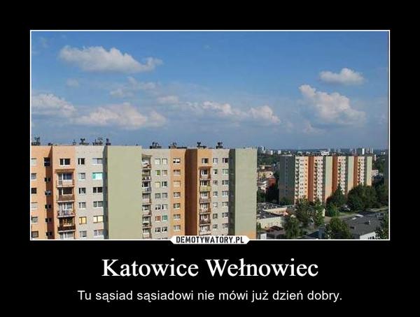 Katowice Wełnowiec – Tu sąsiad sąsiadowi nie mówi już dzień dobry.