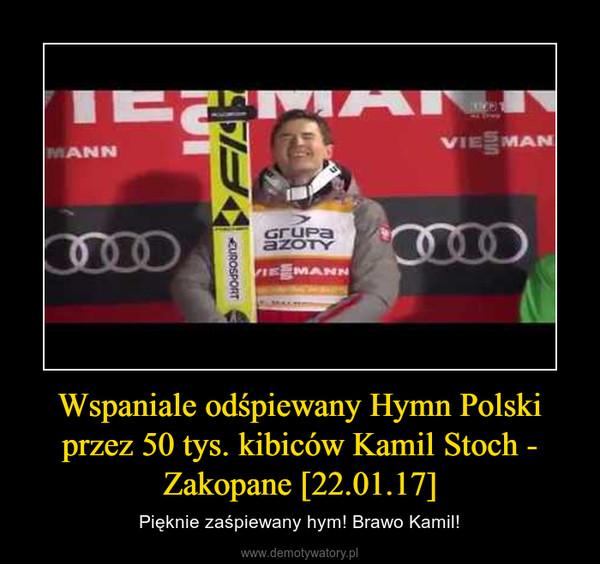 Wspaniale odśpiewany Hymn Polski przez 50 tys. kibiców Kamil Stoch - Zakopane [22.01.17] – Pięknie zaśpiewany hym! Brawo Kamil!