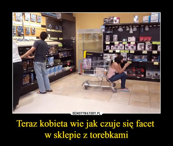 Teraz kobieta wie jak czuje się facet w sklepie z torebkami –