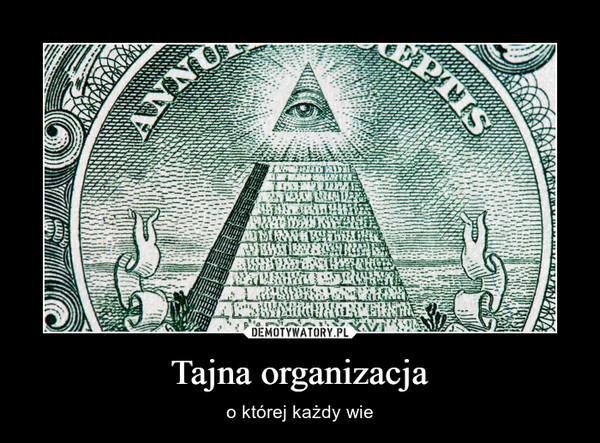 Tajna organizacja – o której każdy wie