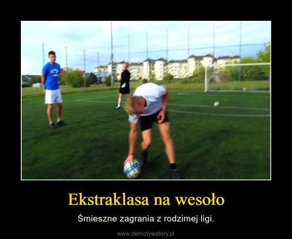 Ekstraklasa na wesoło – Śmieszne zagrania z rodzimej ligi.