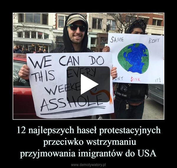 12 najlepszych haseł protestacyjnych przeciwko wstrzymaniuprzyjmowania imigrantów do USA –