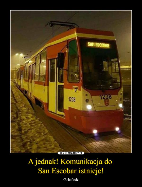 A jednak! Komunikacja do San Escobar istnieje! – Gdańsk