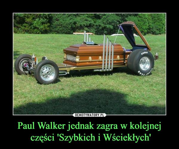 Paul Walker jednak zagra w kolejnej części 'Szybkich i Wściekłych' –