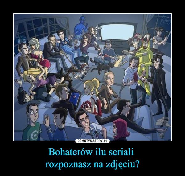 Bohaterów ilu seriali rozpoznasz na zdjęciu? –