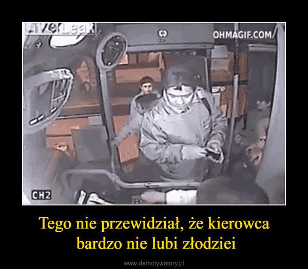 Tego nie przewidział, że kierowca bardzo nie lubi złodziei –