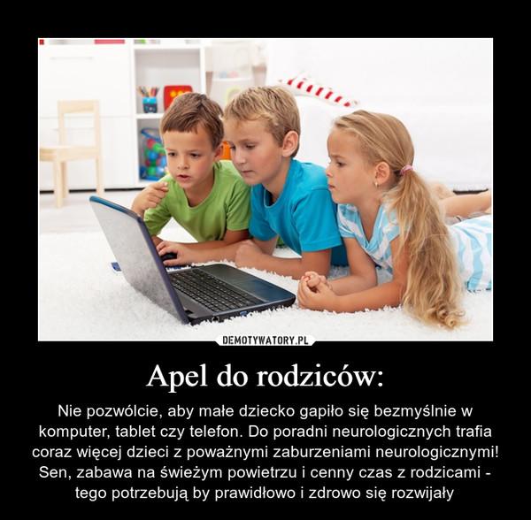Apel do rodziców: – Nie pozwólcie, aby małe dziecko gapiło się bezmyślnie w komputer, tablet czy telefon. Do poradni neurologicznych trafia coraz więcej dzieci z poważnymi zaburzeniami neurologicznymi!Sen, zabawa na świeżym powietrzu i cenny czas z rodzicami - tego potrzebują by prawidłowo i zdrowo się rozwijały