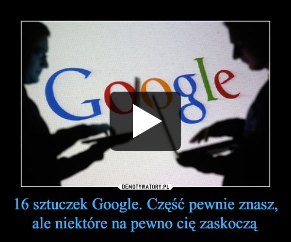 16 sztuczek Google. Część pewnie znasz, ale niektóre na pewno cię zaskoczą –